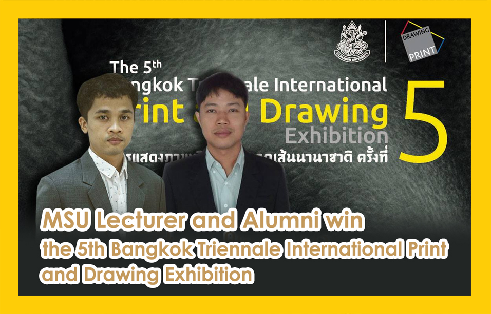 MSU Lecturer and Alumni win the 5th Bangkok Triennale International Print and Drawing Exhibition