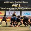 MSU Rugby Football Team wins DHL Vientiane 10's Rugby Championship